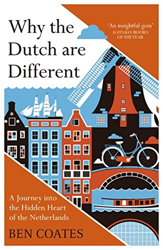 Why the Dutch Are Different by Ben Coates