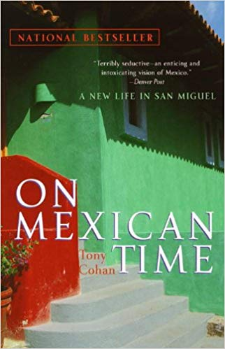On Mexican Time: A New Life in San Miguel, by  Tony Cohan