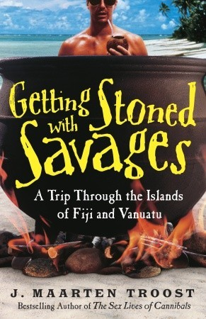 Getting Stoned with Savages: A Trip Through the Islands of Fiji and Vanuatu by J. Maarten Troost