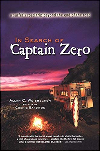 In Search of Captain Zero: A Surfer's Road Trip Beyond the End of the Road, by Allan Weisbecker