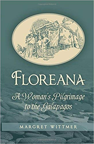 Floreana: A Woman's Pilgrimage to the Galapagos, by Margret Wittmer
