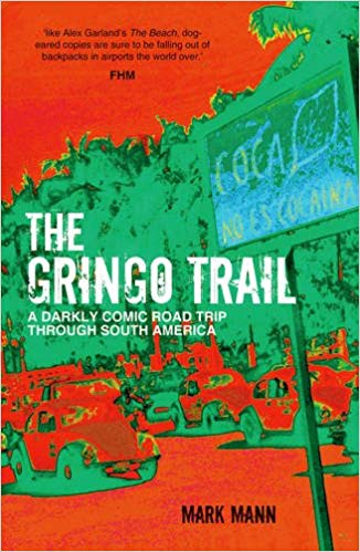 The Gringo Trail: A Darkly Comic Road Trip through South America, by Mark Mann