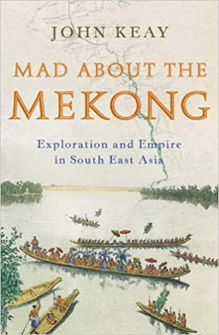 Mad About the Mekong, by John Keay