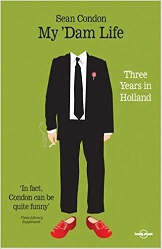 My 'Dam Life: Three Years in Holland, by Sean Condon