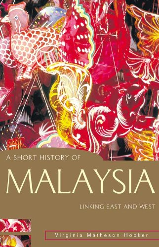 TA Short History of Malaysia: Linking East and West, by Virginia Matheson Hooker