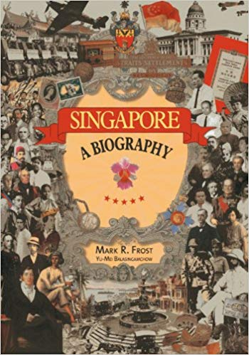 Singapore: A Biography by Mark Ravinder Frost