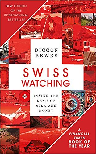 Swiss Watching: Inside the Land of Milk and Honey, by Diccon Bewes