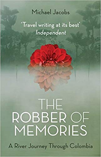 The Robber of Memories: A River Journey Through Colombia, by Michael Jacobs