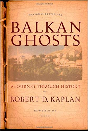 Balkan Ghosts: A Journey Through History by Robert D. Kaplan
