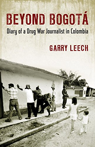 Beyond Bogotá: Diary of a Drug War Journalist in Colombia by Garry Leech