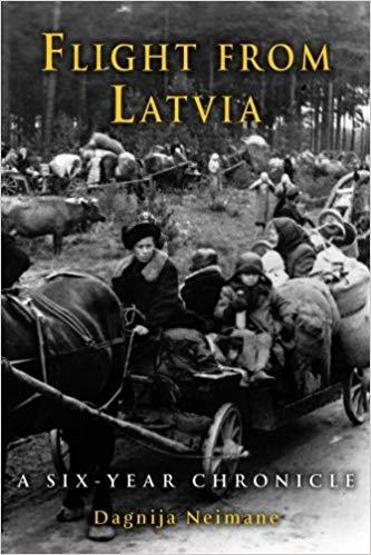 Flight from Latvia: A Six-Year Chronicle by Dagnija Neimane