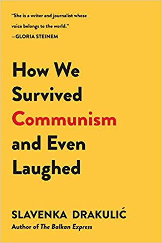 How We Survived Communism & Even Laughed by Slavenka Drakulic
