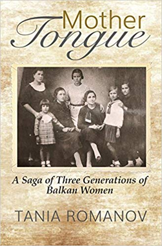 Mother Tongue: A Saga of Three Generations of Balkan Women by Tania Romanov