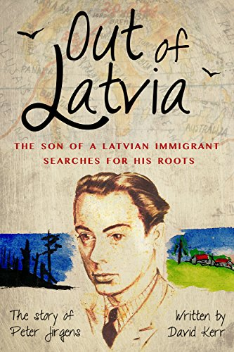 Out of Latvia: The Son of a Latvian Immigrant Searches for his Roots by David Kerr