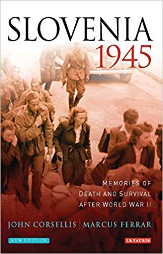 Slovenia 1945: Memories of Death and Survival After World War II by John Corsellis & Marcus Ferrard
