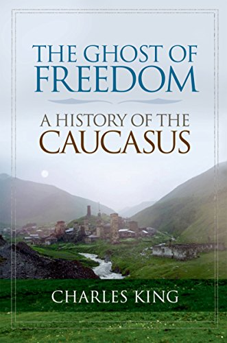 The Ghost of Freedom: A History of the Caucasus by Charles King