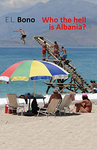 Who the hell is Albania by E.L. Bono
