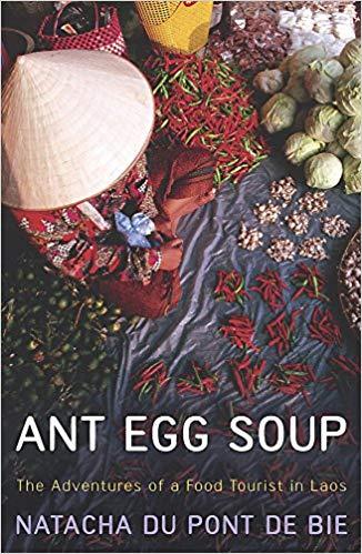 Ant Egg Soup: The Adventures of a Food Tourist in Laos, by Natacha Du Pont De Bie