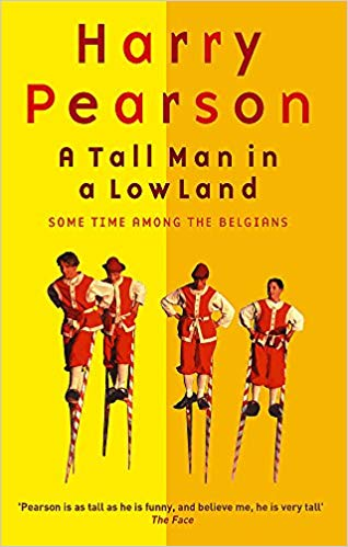 A Tall Man in a Low Land: Some Time Among the Belgians, by Harry Pearson
