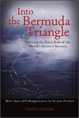 Into the Bermuda Triangle: Pursuing the Truth Behind the World's Greatest Mystery, by Gian Quasar