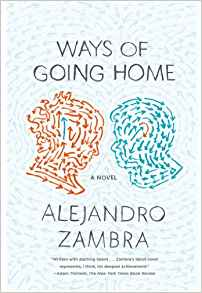 Ways of Going Home, by Alejandro Zambra