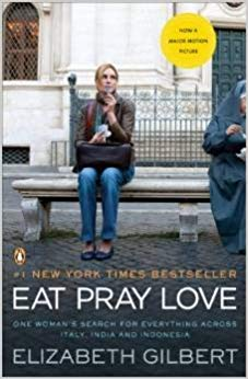 Eat Pray Love, by Elizabeth Gilbert