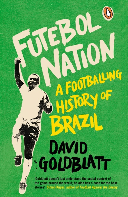 Futebol Nation: The Story of Brazil through Soccer, by David Goldblatt