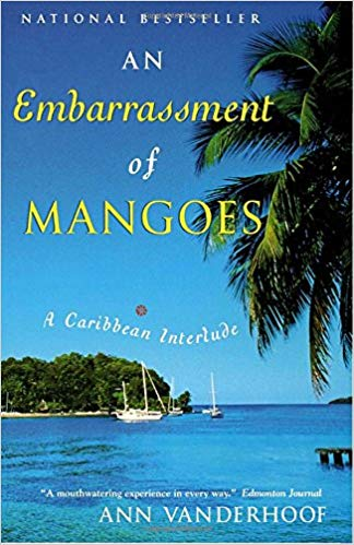 An Embarrassment of Mangoes: A Caribbean Interlude, by Ann Vanderhoof