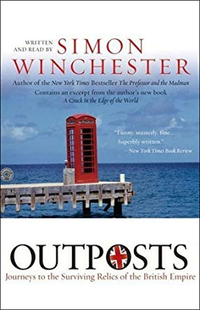 Outposts: Journeys to the Surviving Relics of the British Empire, by Simon Winchester