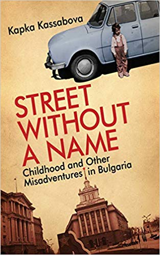 Street Without a Name: Childhood and Other Misadventures in Bulgaria, by Kapka Kassabova