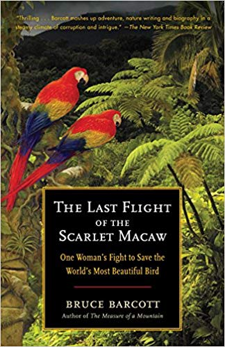 The Last Flight of the Scarlet Macaw, by Bruce Barcott