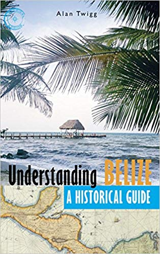 Understanding Belize, by  Alan Twigg