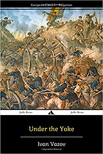 Under the Yoke: A Romance of Bulgarian Liberty, by Ivan Vazov