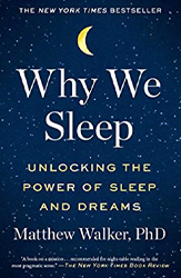 Why We Sleep by Matthew Walker PhD