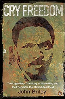 Cry Freedom: The Legendary True Story of Steve Biko and the Friendship that Defied Apartheid, by John Briley