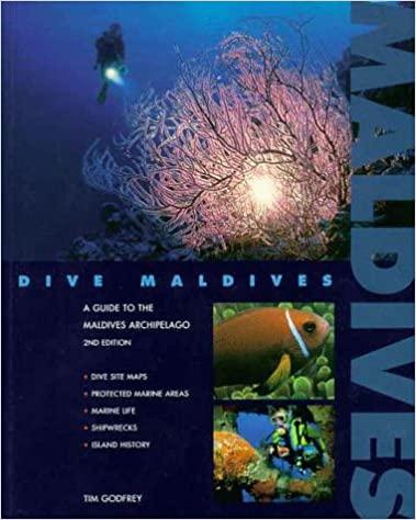 Dive Maldives: A Guide to the Maldives Archipelago by Tim Godfrey