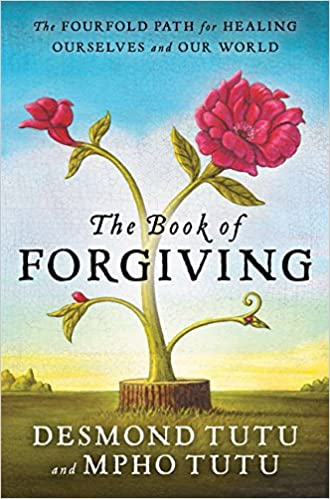 The Book of Forgiving: The Fourfold Path for Healing Ourselves and Our World by Desmond Tutu and Mpho Tutu