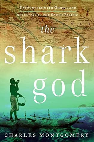 The Shark God: Encounters with Ghosts and Ancestors in the South Pacific book cover