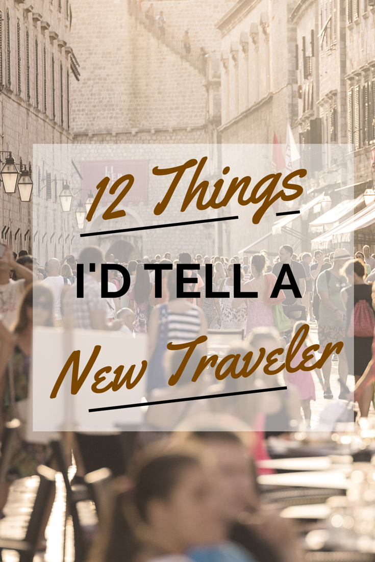 Twelve things I'd tell a new traveler