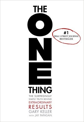 popular book, The ONE Thing: The Surprisingly Simple Truth Behind Extraordinary Results by Gary Keller